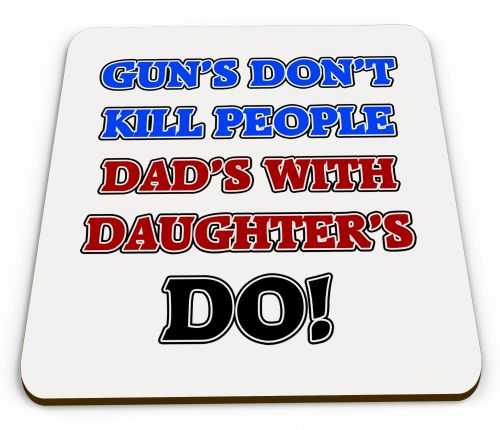 Guns Don't Kill People Dad's With Daughter's Do! Glossy Mug Coasters